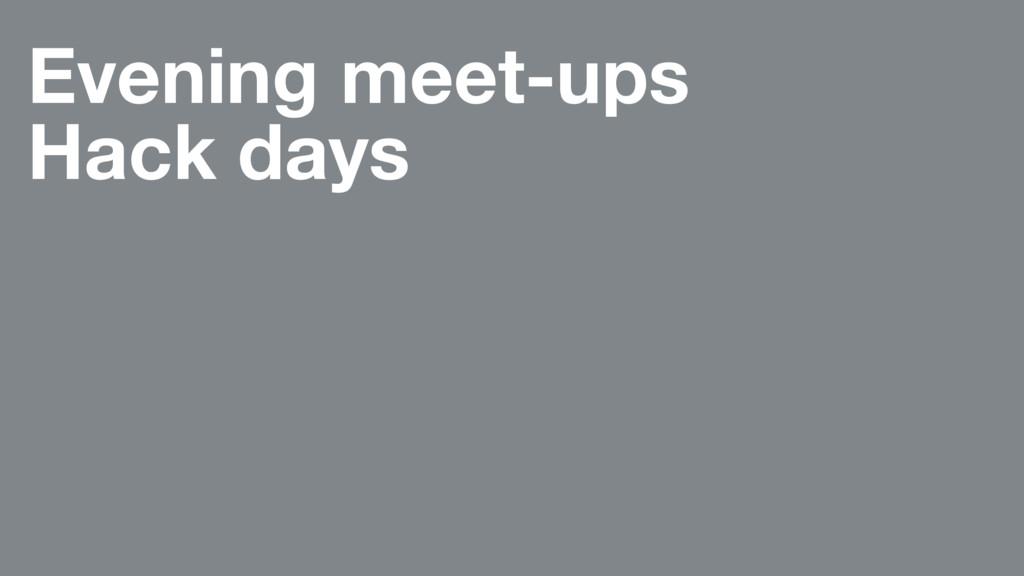 Evening meet-ups Hack days