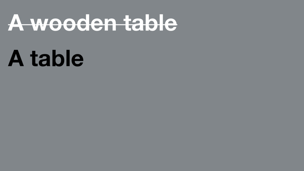 A wooden table A table