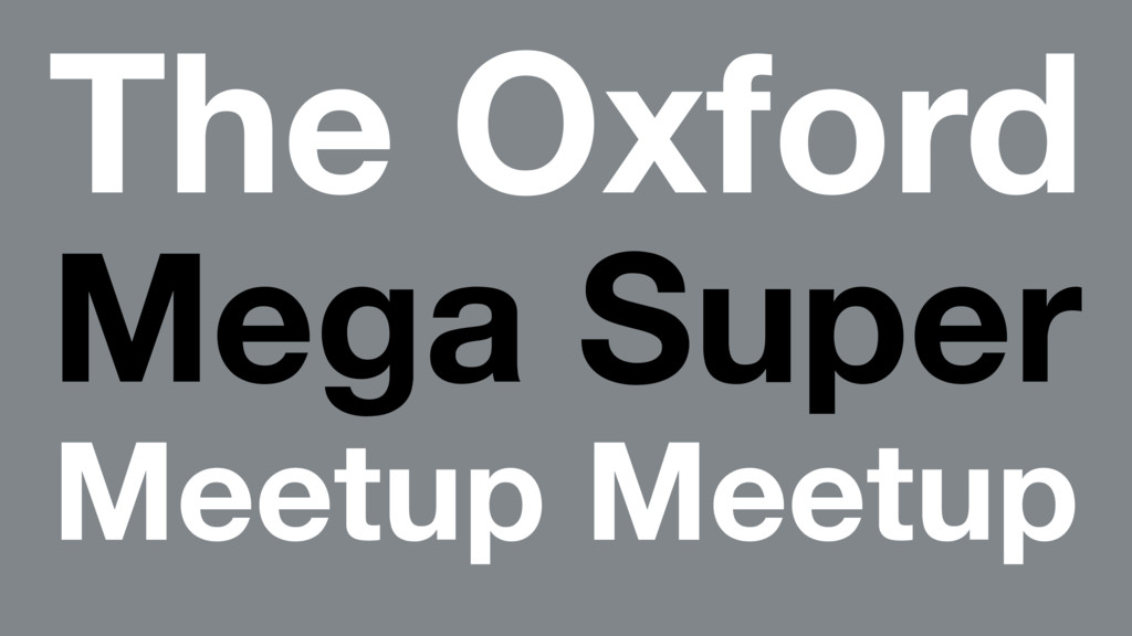 The Oxford Mega Super Meetup Meetup