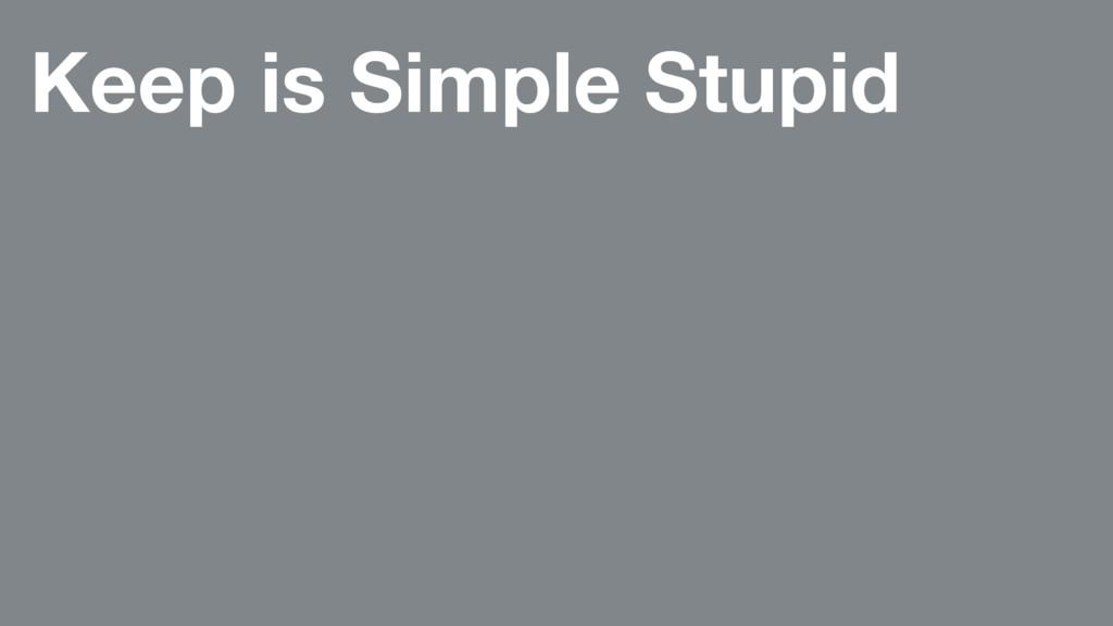 Keep is Simple Stupid
