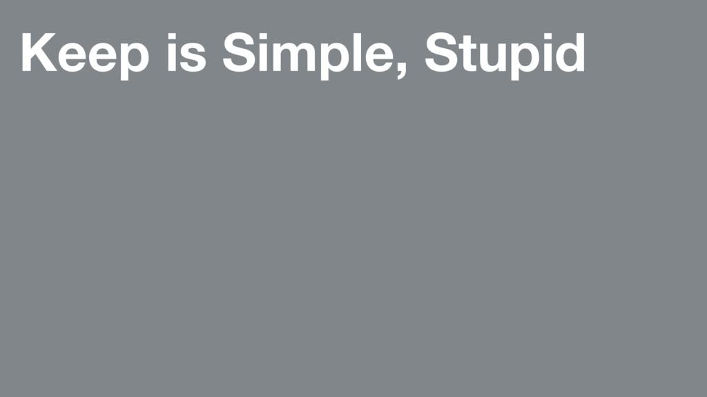 Keep is Simple, Stupid