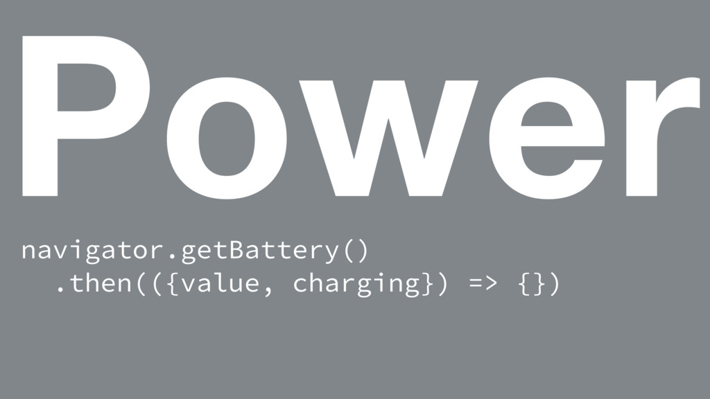 Power navigator.getBattery() .then(({value, cha...