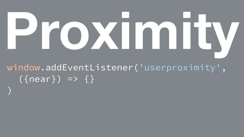 Proximity window.addEventListener('userproximit...
