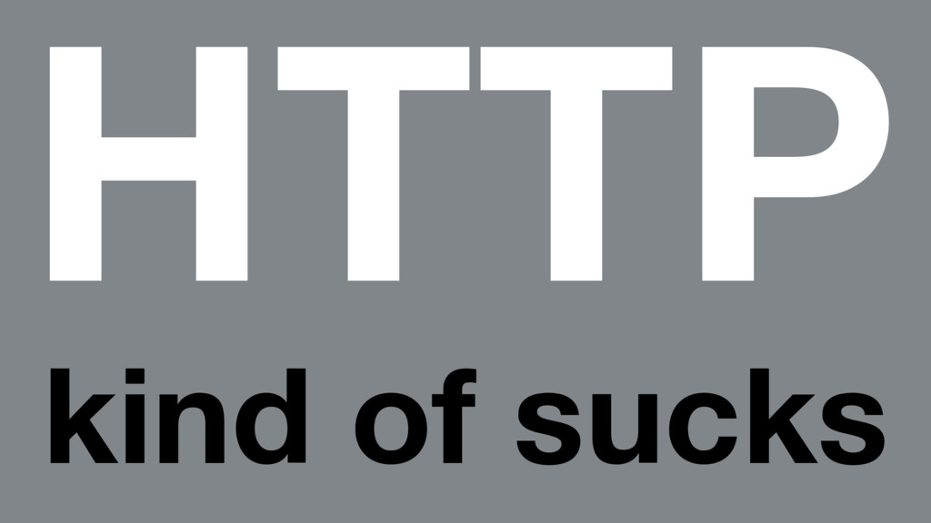 HTTP kind of sucks