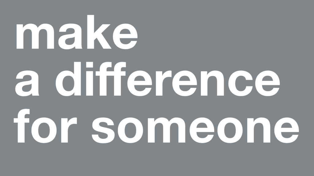 make a difference for someone