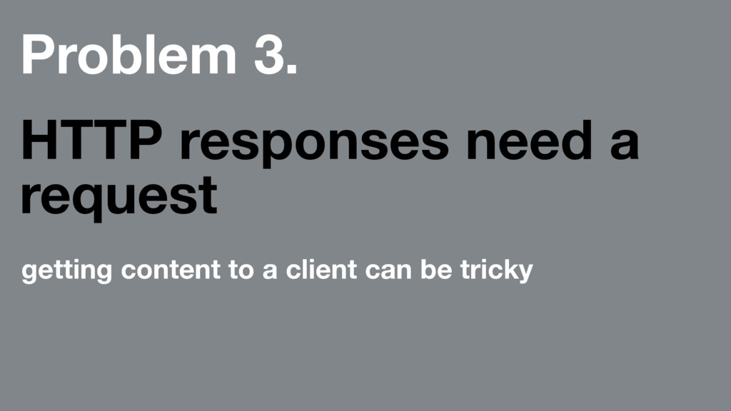 Problem 3. HTTP responses need a request gettin...