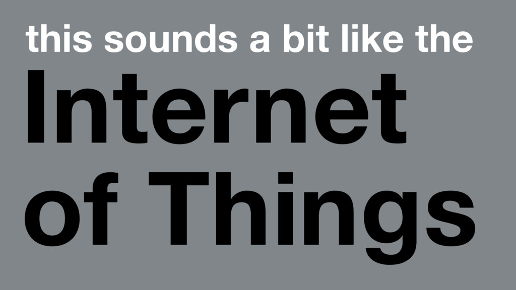 this sounds a bit like the Internet of Things