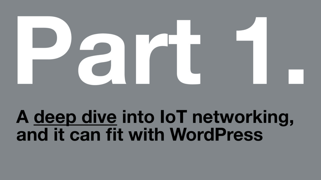 Part 1. A deep dive into IoT networking, and it...