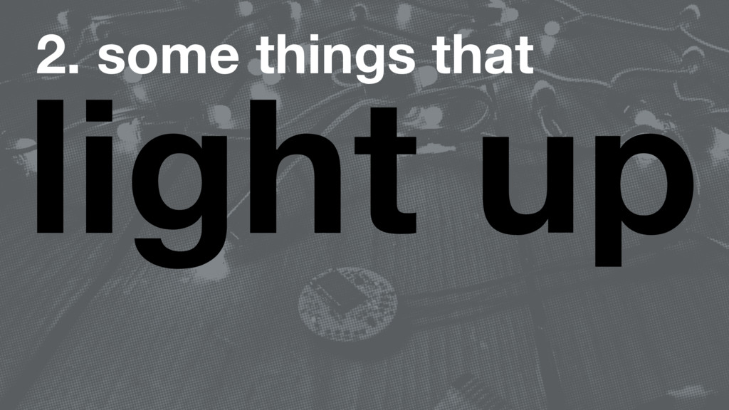 2. some things that light up