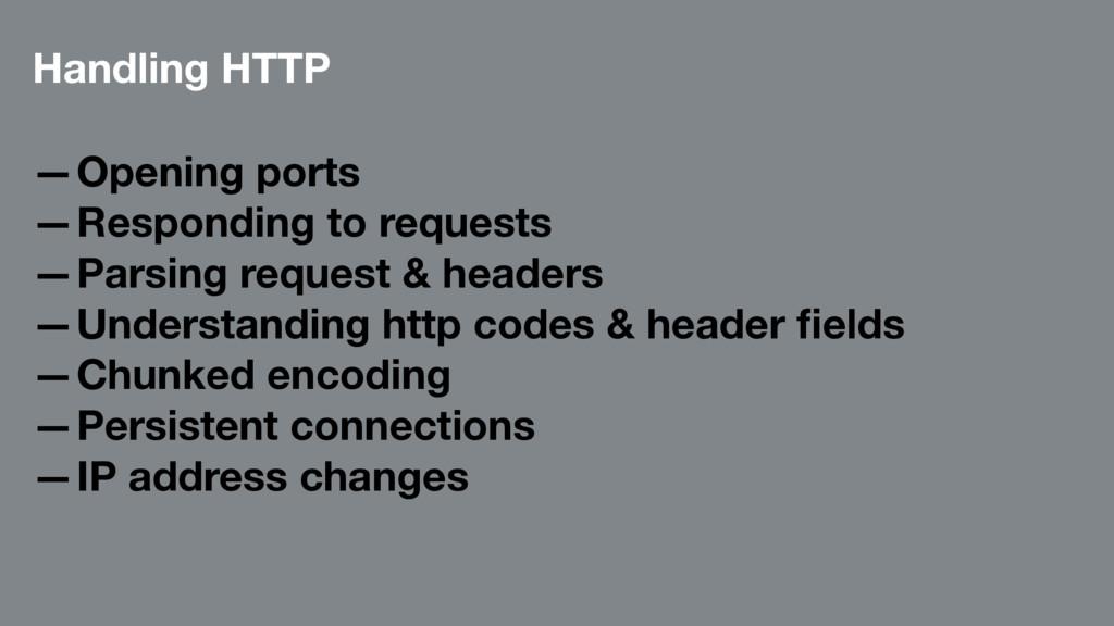 Handling HTTP —Opening ports —Responding to req...