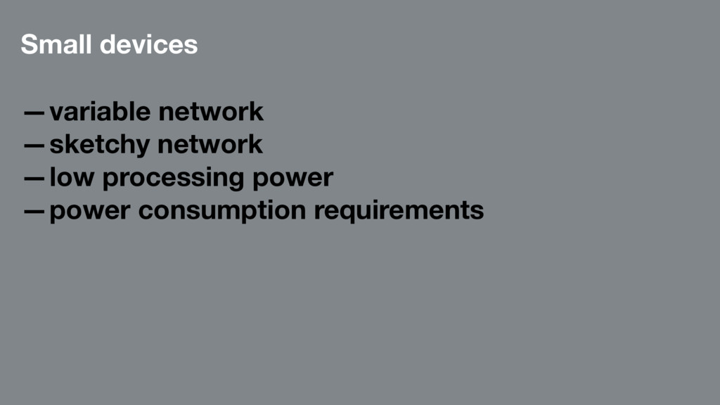 Small devices —variable network —sketchy networ...
