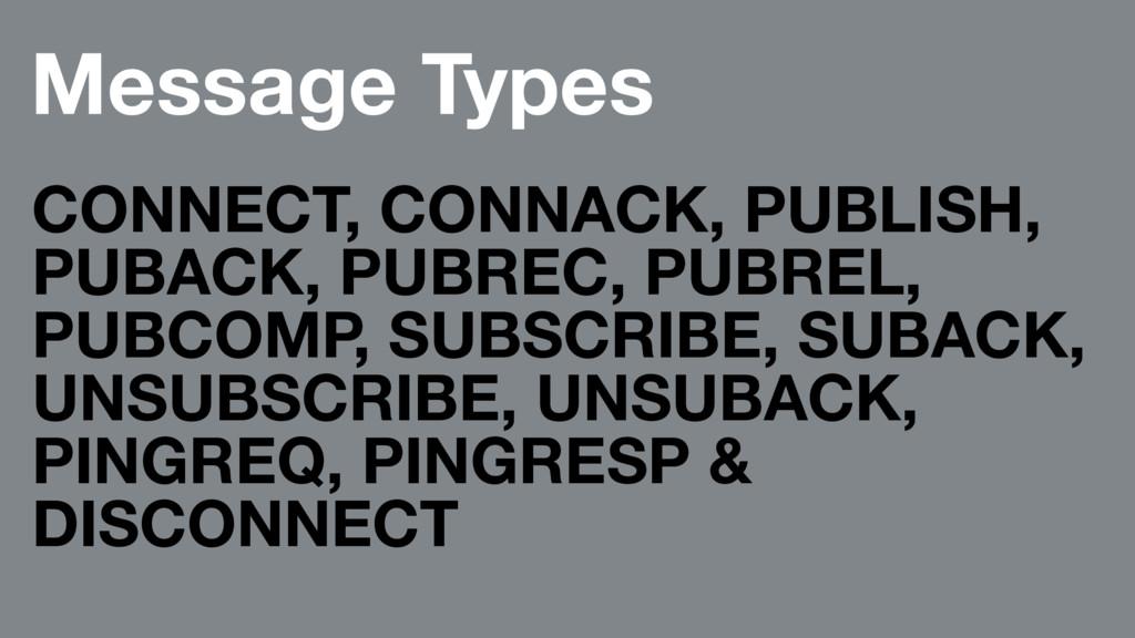 Message Types CONNECT, CONNACK, PUBLISH, PUBACK...