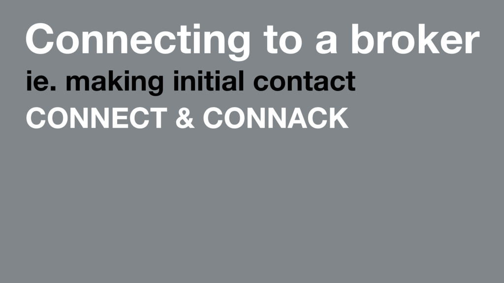 Connecting to a broker ie. making initial conta...