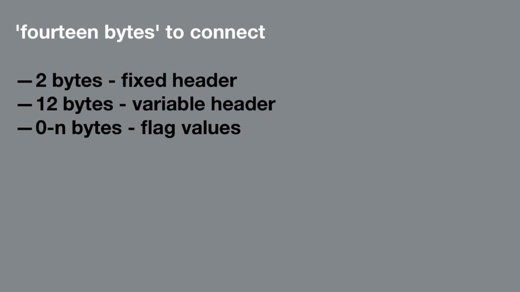'fourteen bytes' to connect —2 bytes - fixed hea...