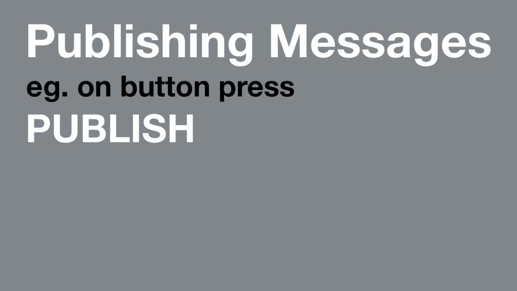 Publishing Messages eg. on button press PUBLISH