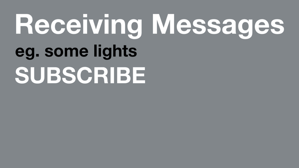 Receiving Messages eg. some lights SUBSCRIBE