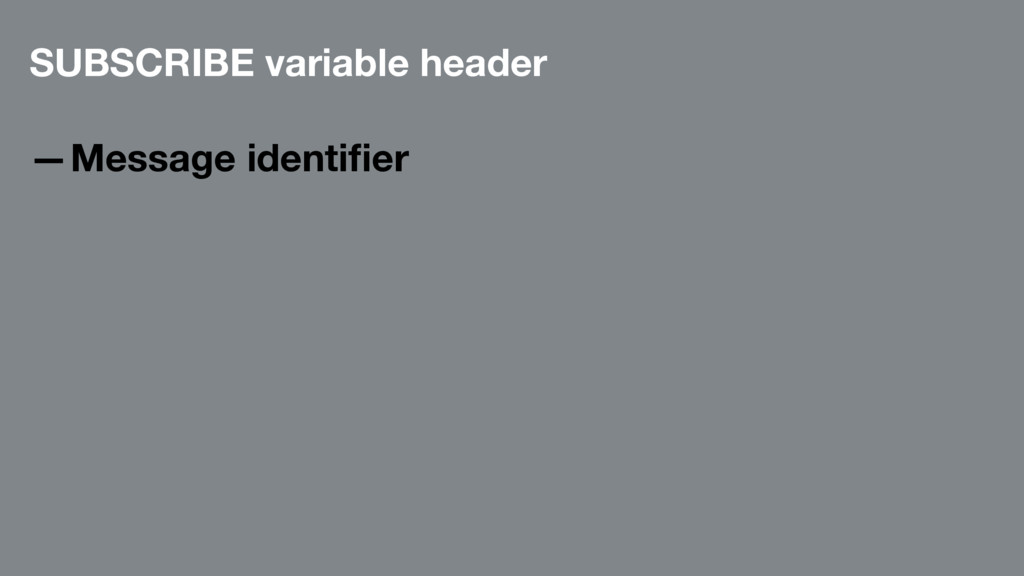 SUBSCRIBE variable header —Message identifier