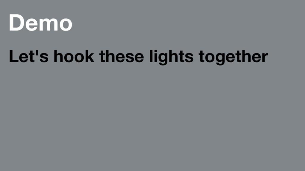 Demo Let's hook these lights together