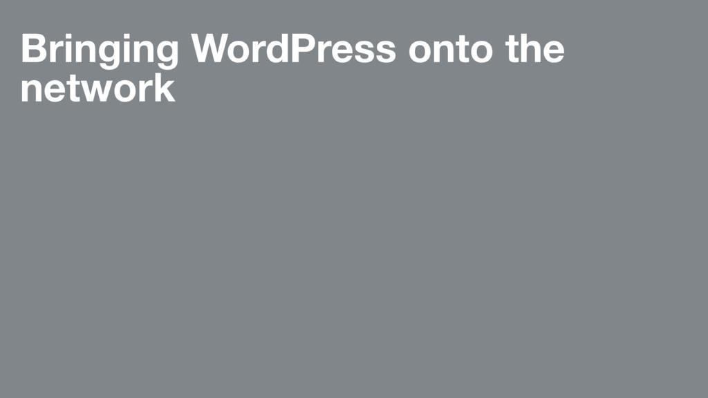 Bringing WordPress onto the network