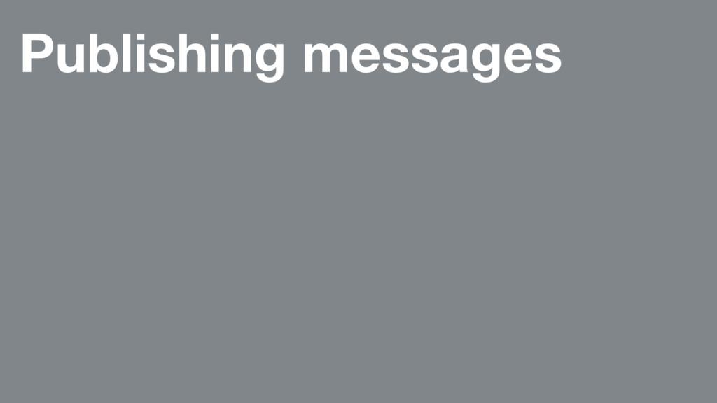 Publishing messages