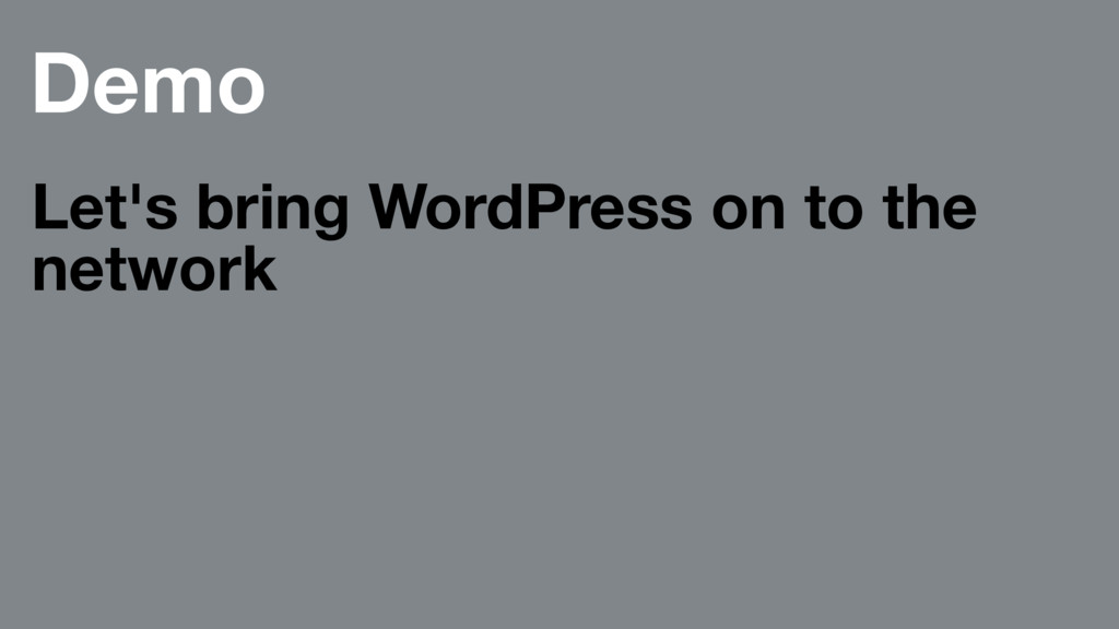Demo Let's bring WordPress on to the network
