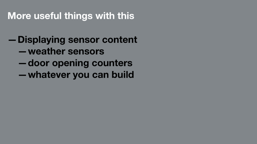 More useful things with this —Displaying sensor...