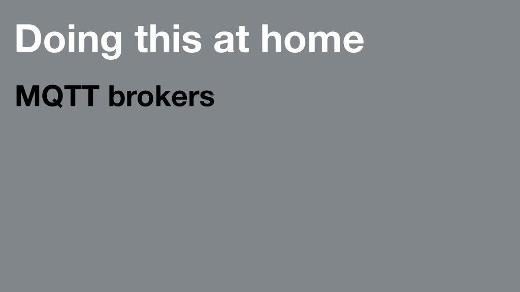 Doing this at home MQTT brokers