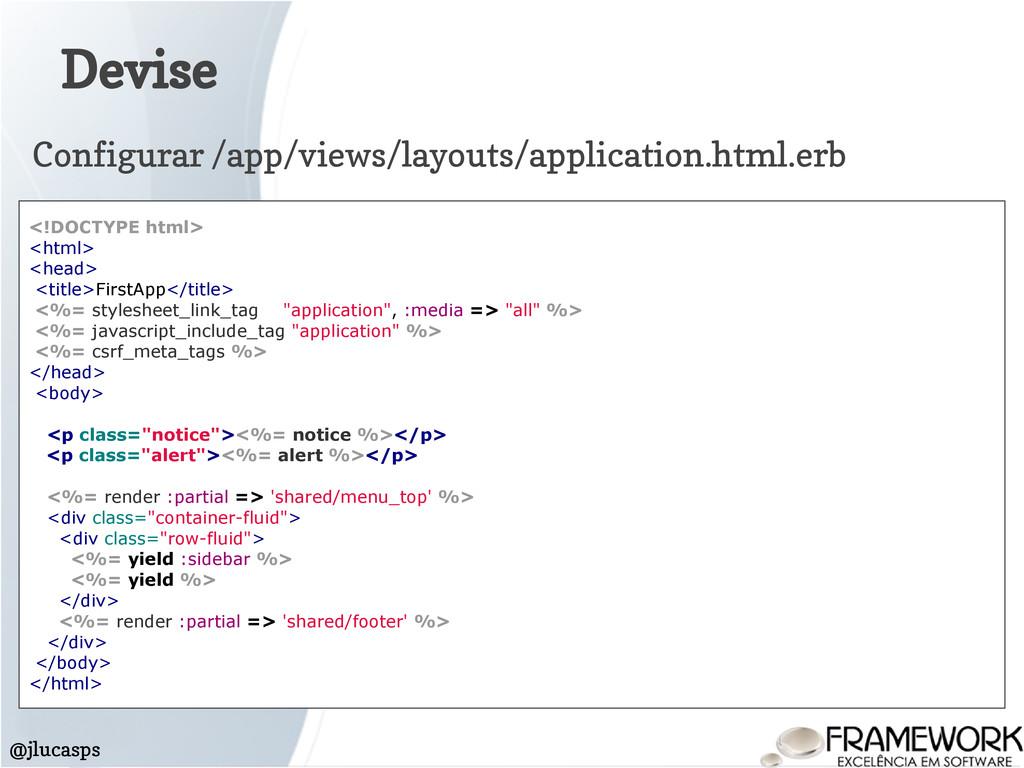 Devise @jlucasps <!DOCTYPE html> <html> <head> ...