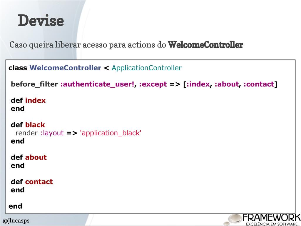 Devise @jlucasps class WelcomeController < Appl...