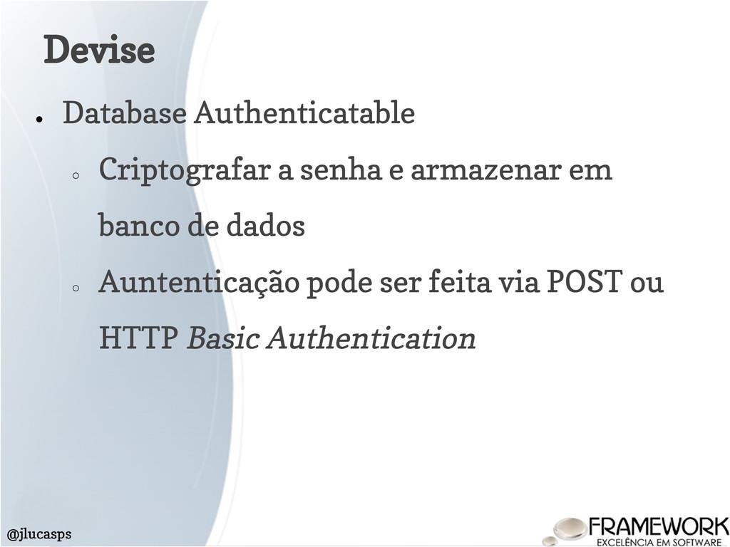 ● Database Authenticatable ○ Criptografar a sen...