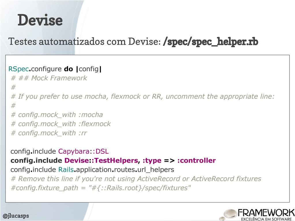 Devise @jlucasps RSpec.configure do  config  # ...