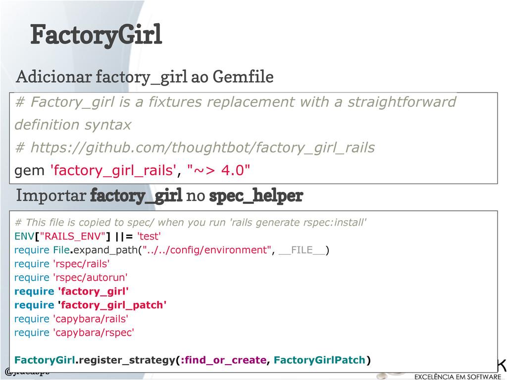 FactoryGirl @jlucasps # Factory_girl is a fixtu...