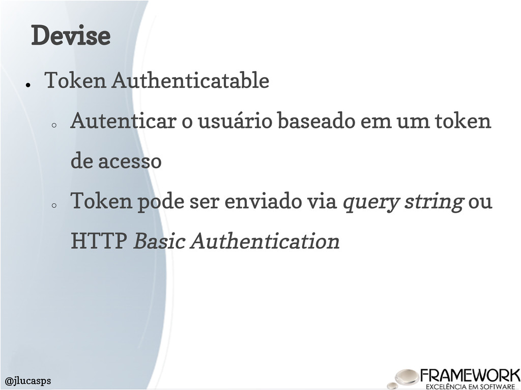 ● Token Authenticatable ○ Autenticar o usuário ...