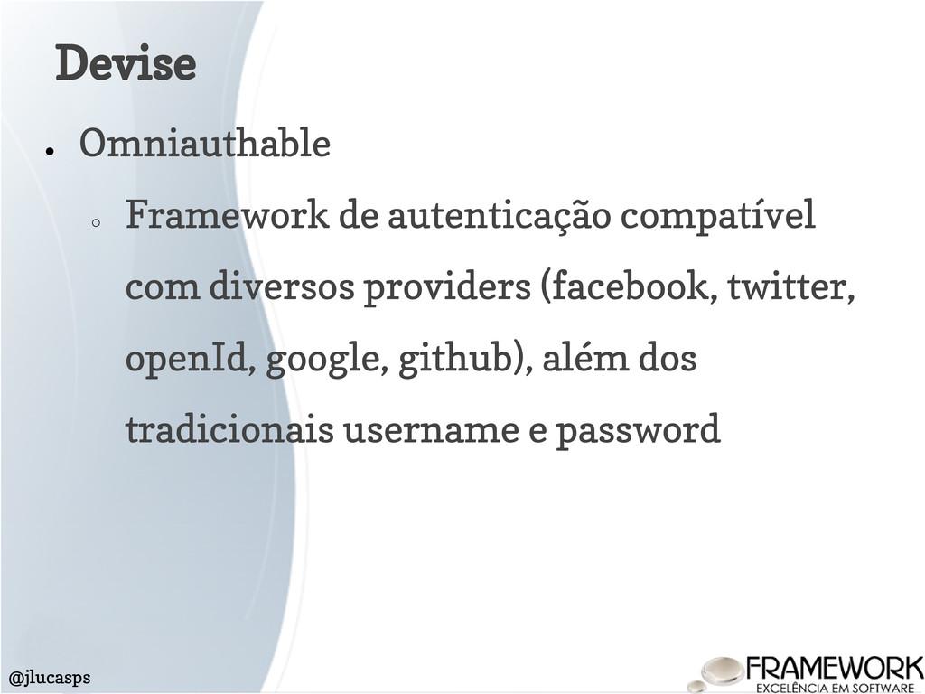 Devise @jlucasps ● Omniauthable ○ Framework de ...