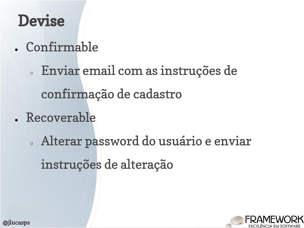 Devise @jlucasps ● Confirmable ○ Enviar email c...