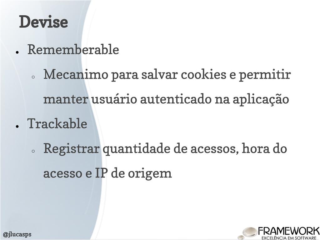 Devise @jlucasps ● Rememberable ○ Mecanimo para...