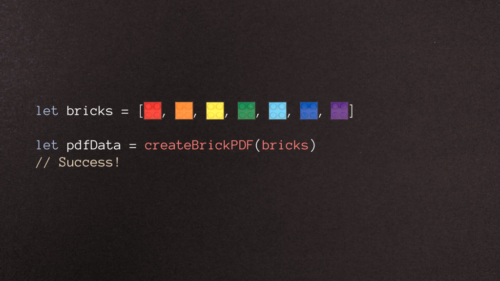 let bricks = [ , , , , , , ] let pdfData = crea...