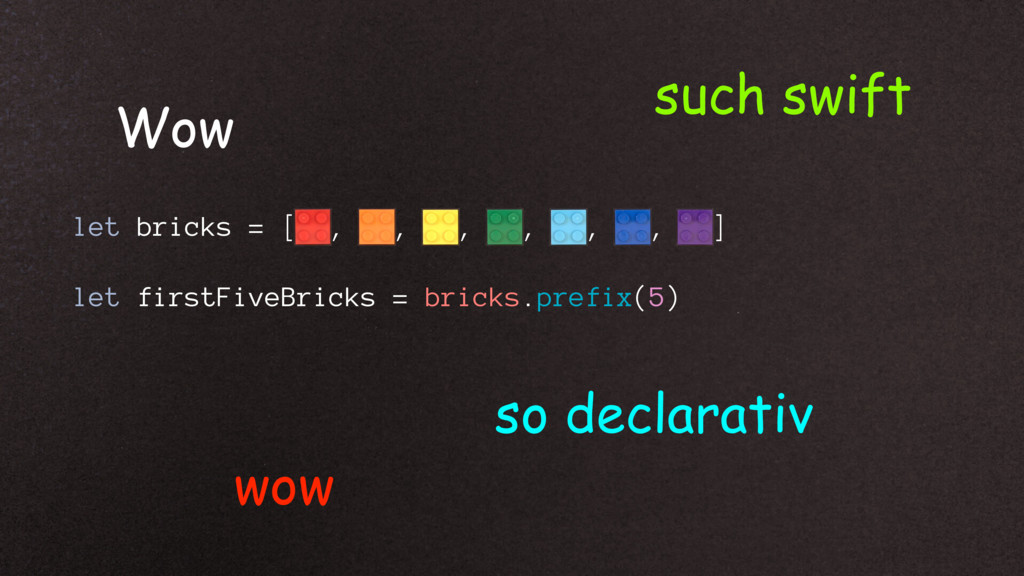 let bricks = [ , , , , , , ] let firstFiveBrick...