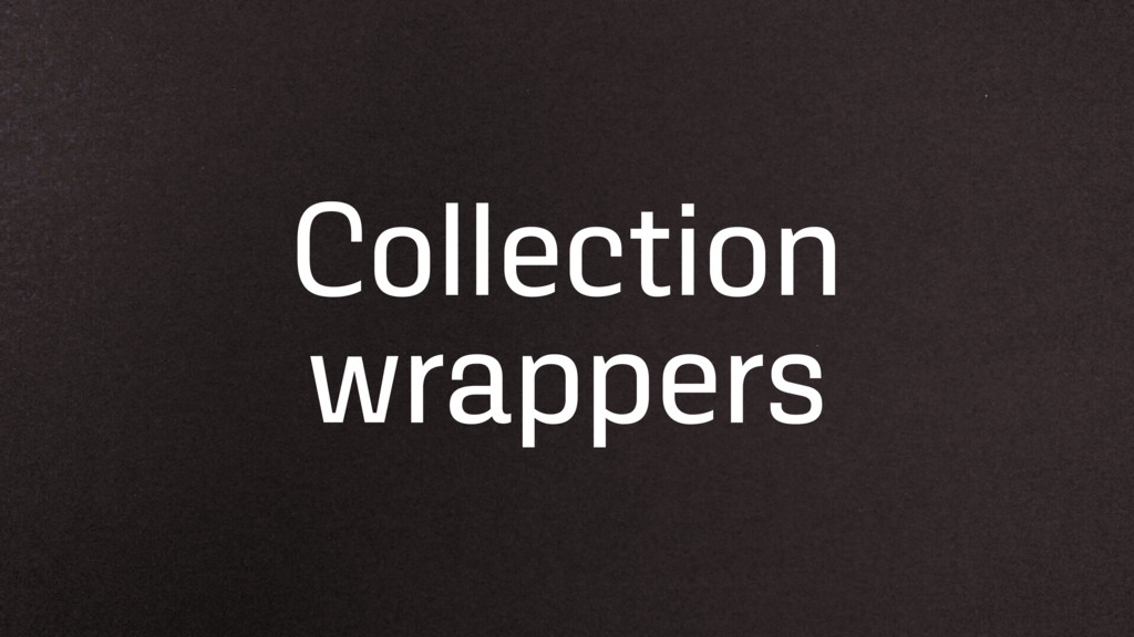Collection wrappers