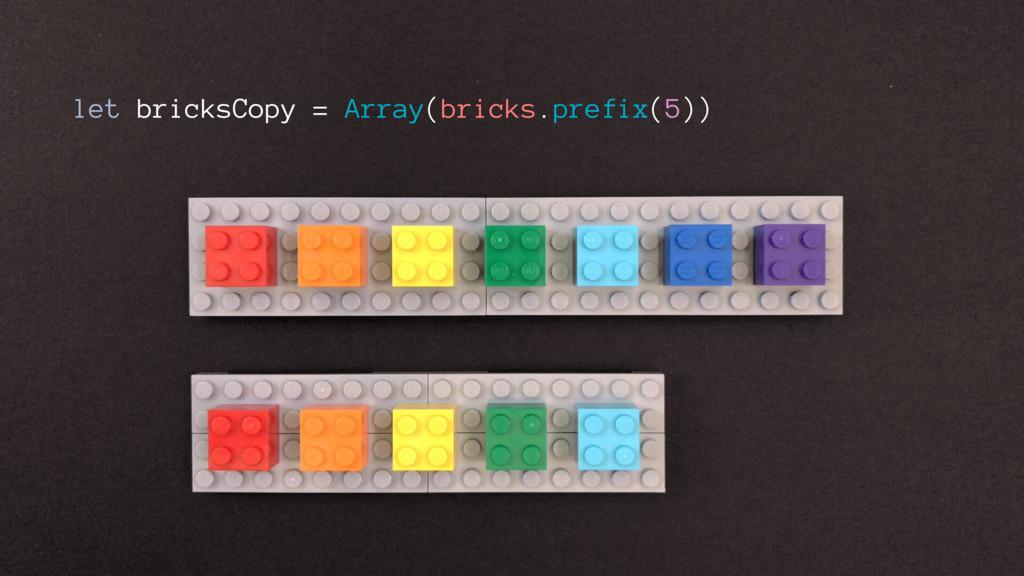 let bricksCopy = Array(bricks.prefix(5))