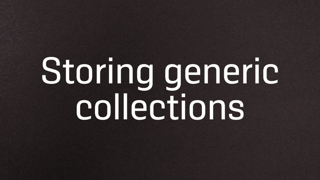 Storing generic collections