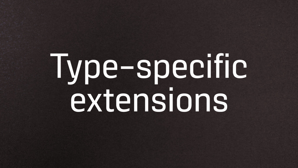 Type-specific extensions