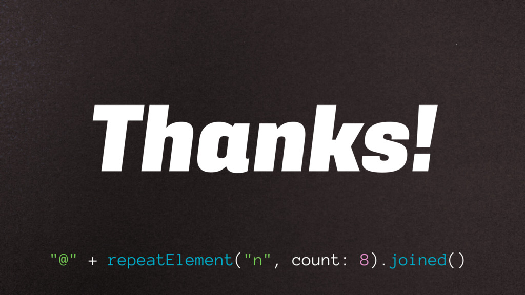 """Thanks! """"@"""" + repeatElement(""""n"""", count: 8).join..."""