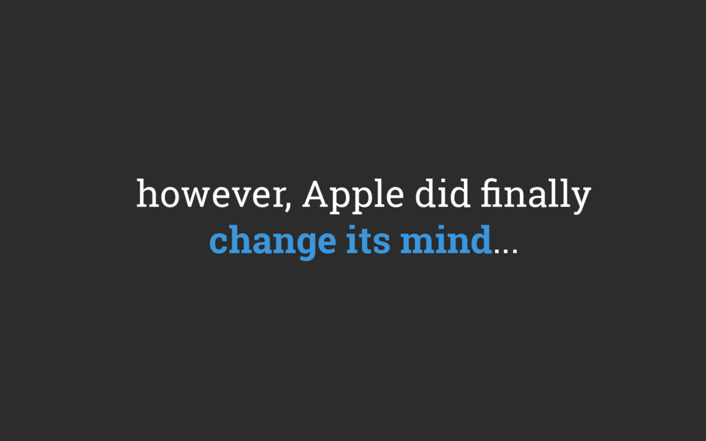 however, Apple did finally change its mind...