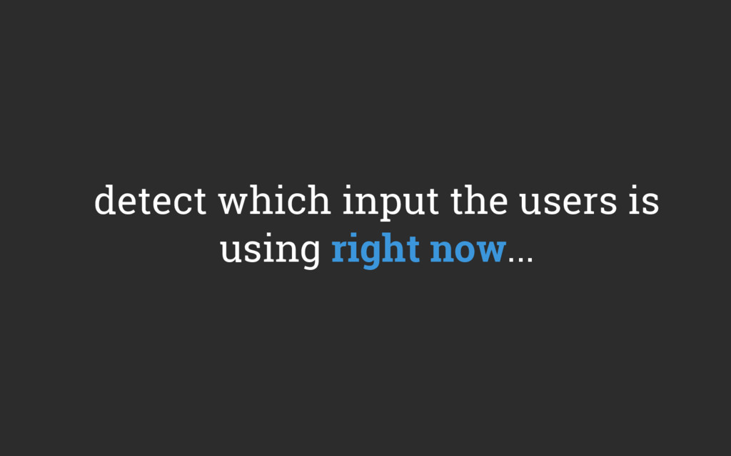 detect which input the users is using right now...