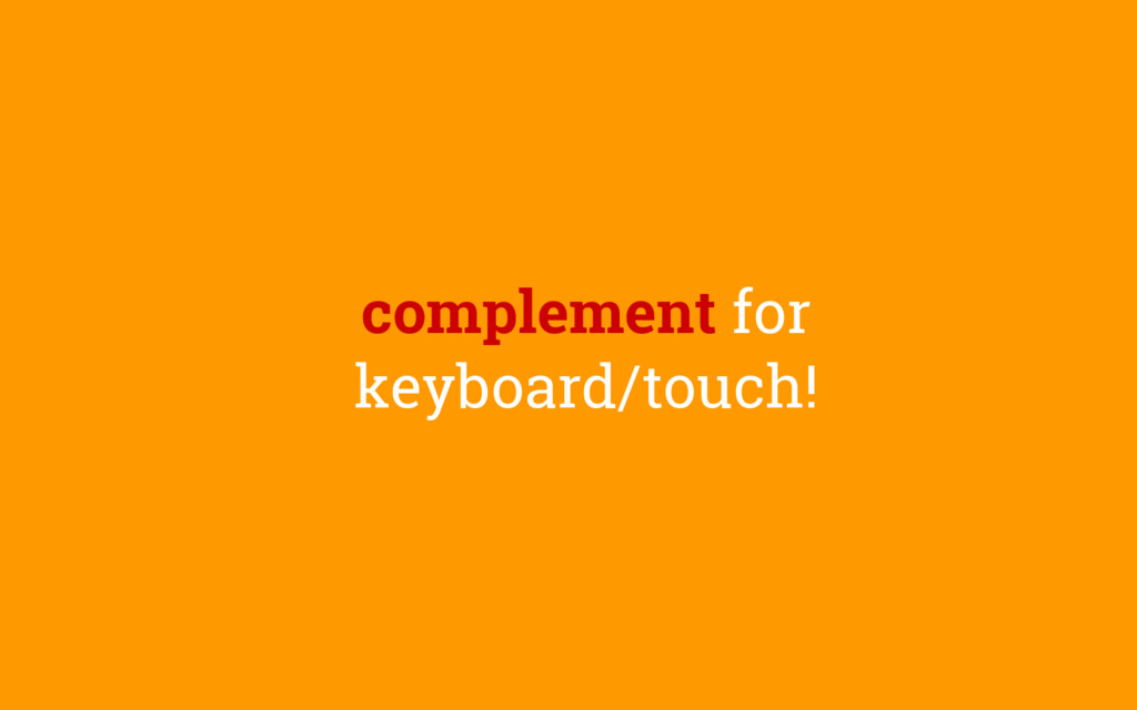 complement for keyboard/touch!