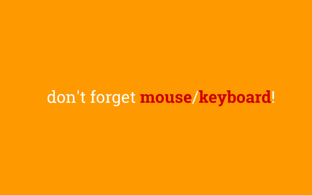 don't forget mouse/keyboard!