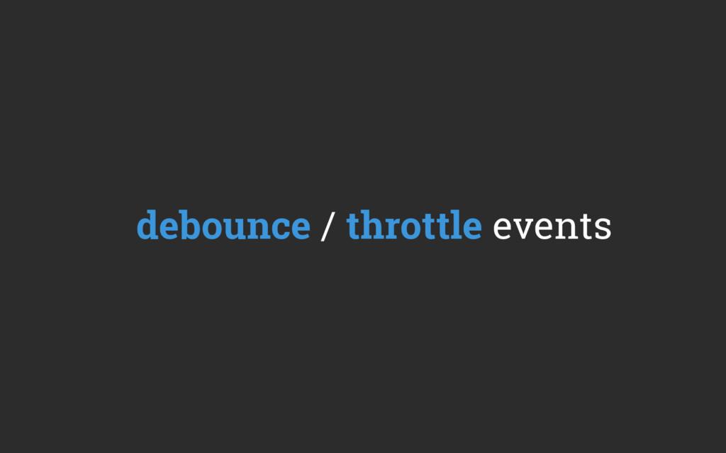 debounce / throttle events