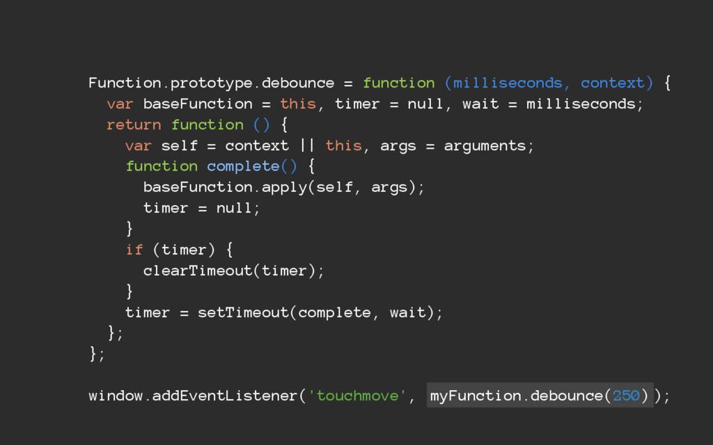 Function.prototype.debounce = function (millise...