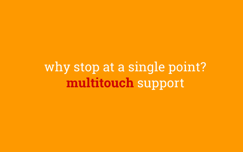 why stop at a single point? multitouch support